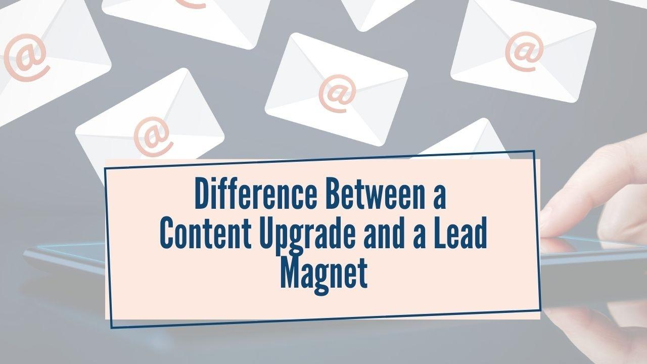 Difference Between a Content Upgrade and a Lead Magnet