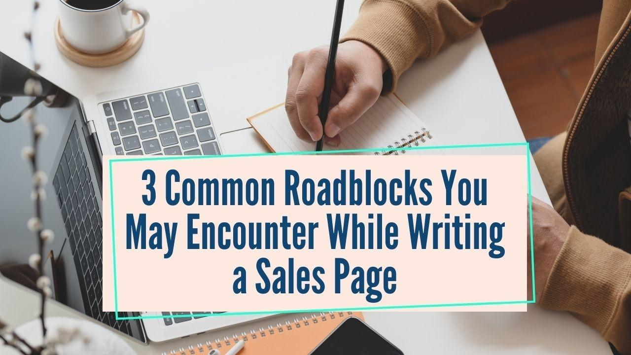 3 Common Roadblocks You May Encounter While Writing a Sales Page