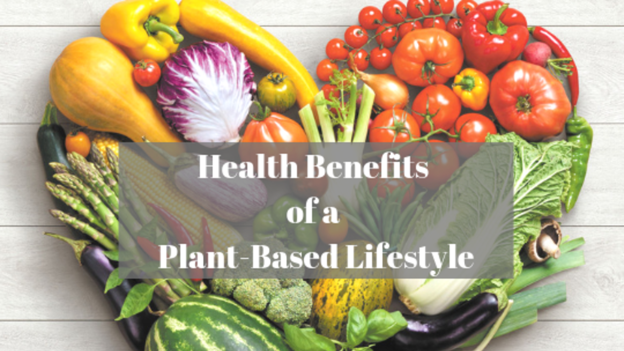The Health Benefits of a Plant-Based Lifestyle
