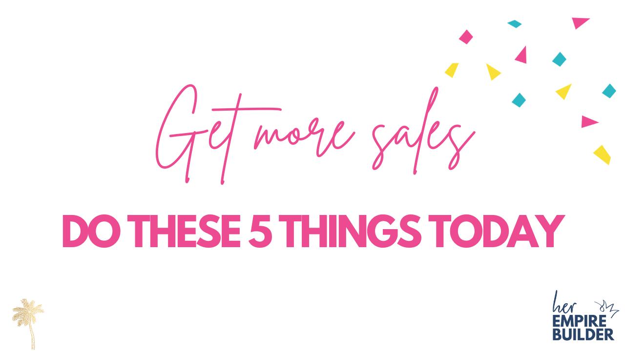 5 things to do today to get more sales in your business