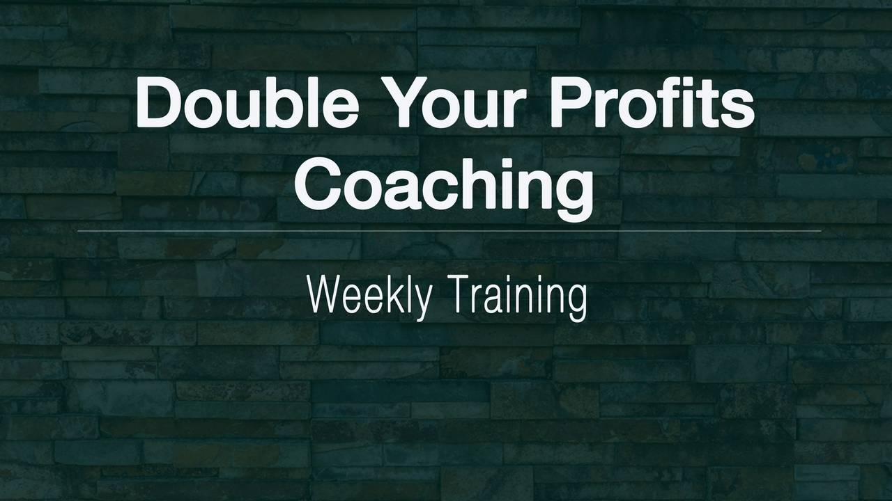 Double Your Profits Coaching - Weekly Training