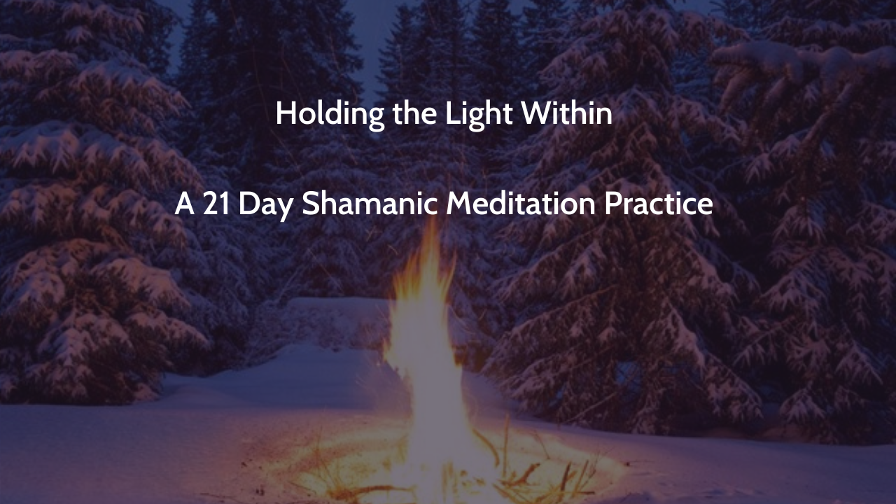Fachgvcbtm2yxharjaqr copy of holding the light within a 21 day shamanic meditation practice