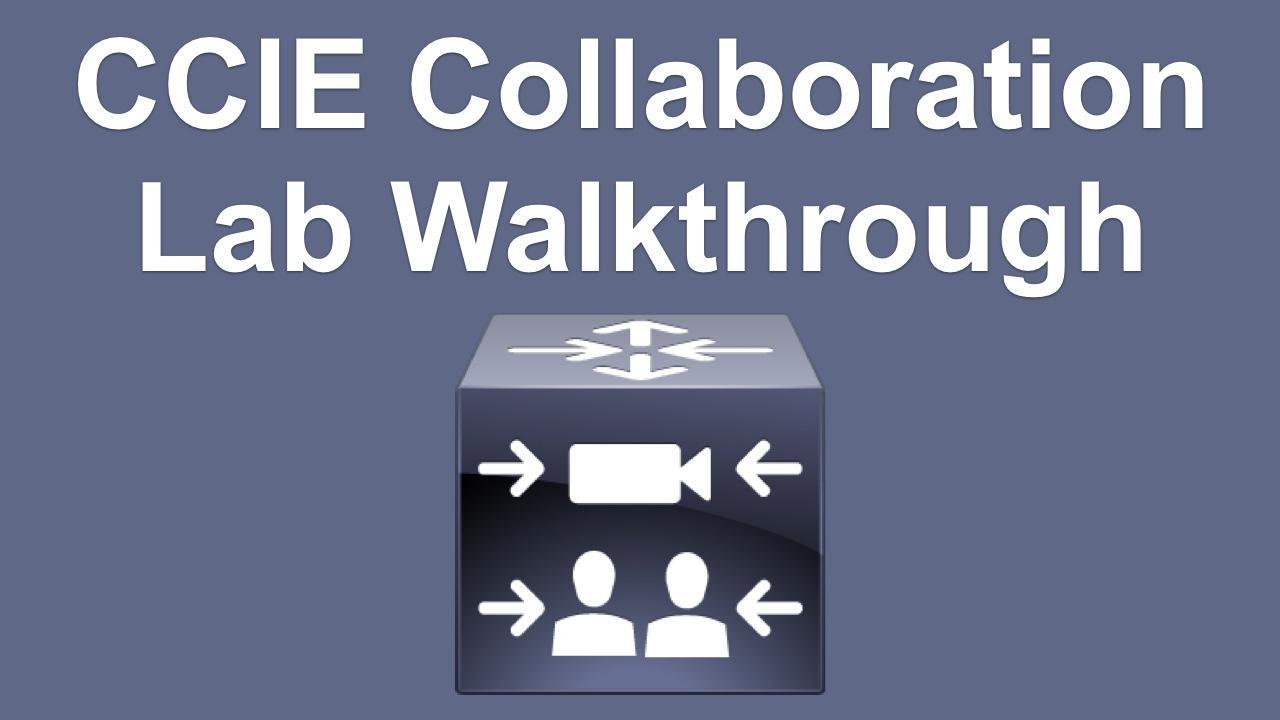 CCIE Collaboration Lab Walkthrough