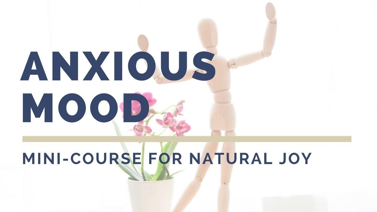 Totqnhistxcvdpiiefvq joy mini course for the agitated mood. natural mental health 1