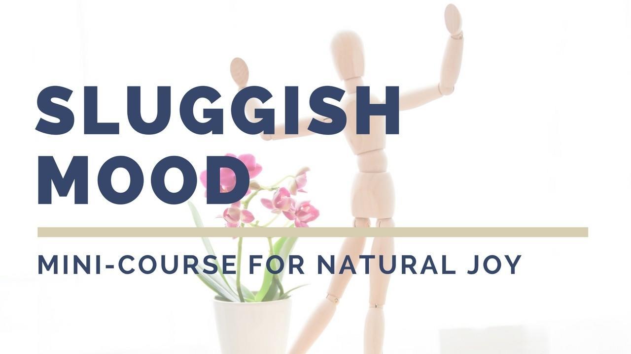 Uvfrgfnhqpyxoa1vclkq joy mini course for the sluggish mood. natural mental health
