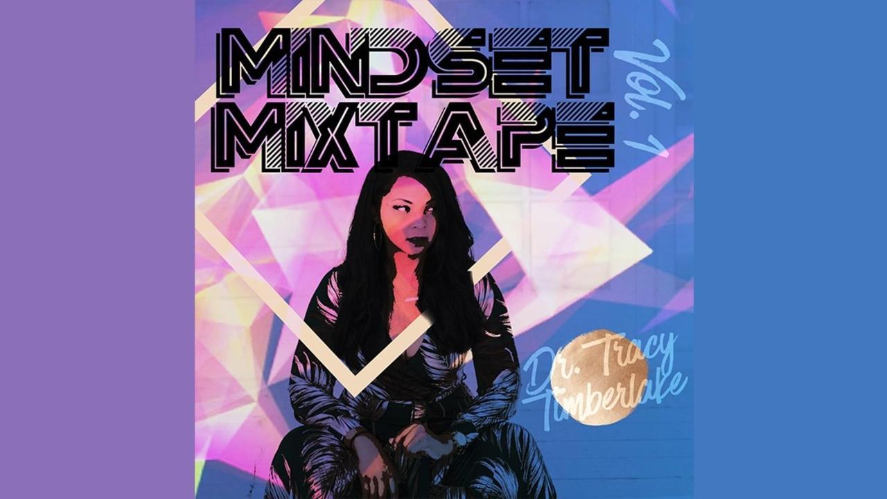 Wvwcyotrsfsz7tqt4g8r mindset mixtape dr tracy timberlake jpg