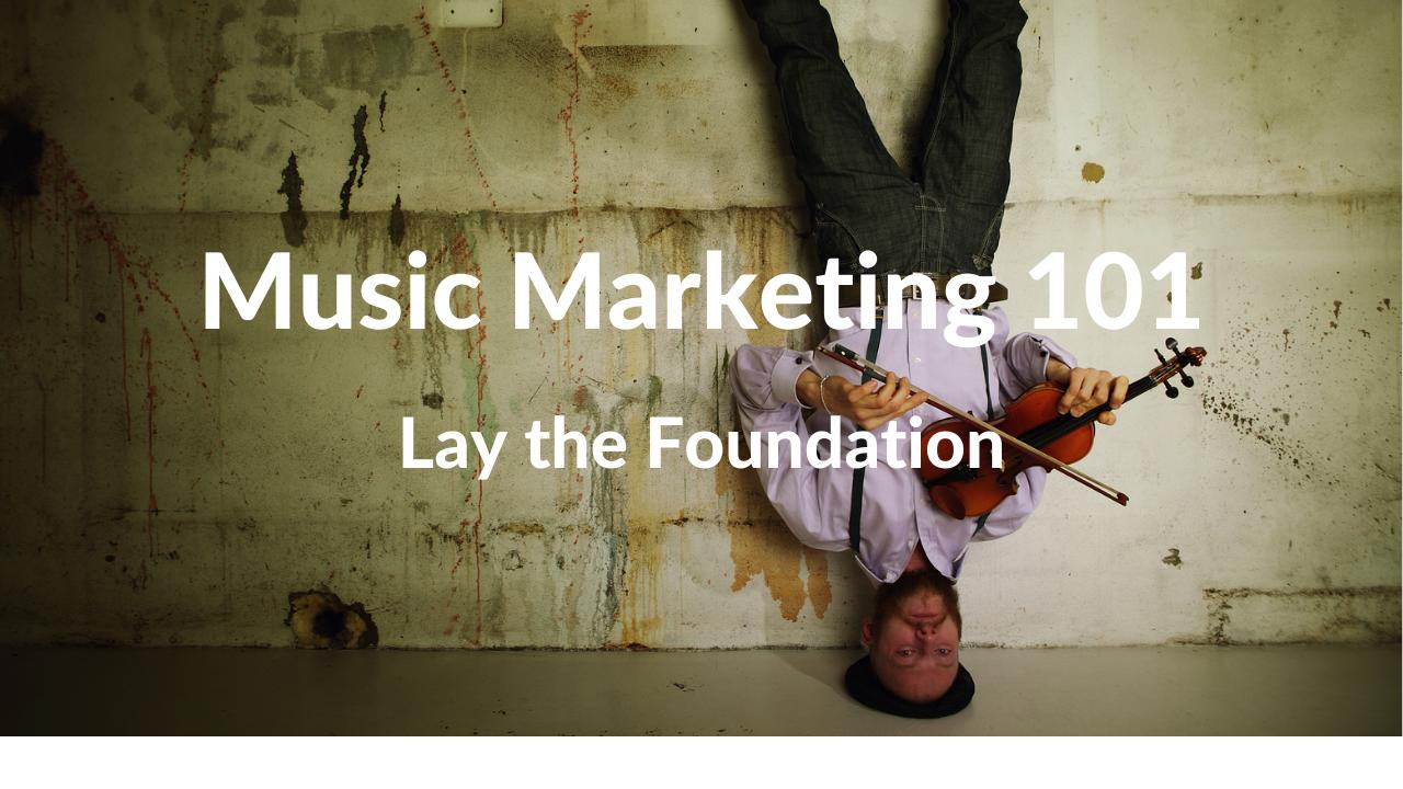 Olmfyubtladpbz6vov9n music marketing lay the foundation