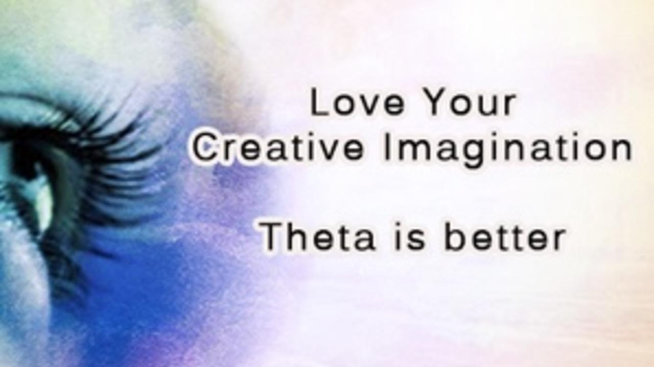 Qcgxees9teog9ughuc0i creative imagination technique theta is better