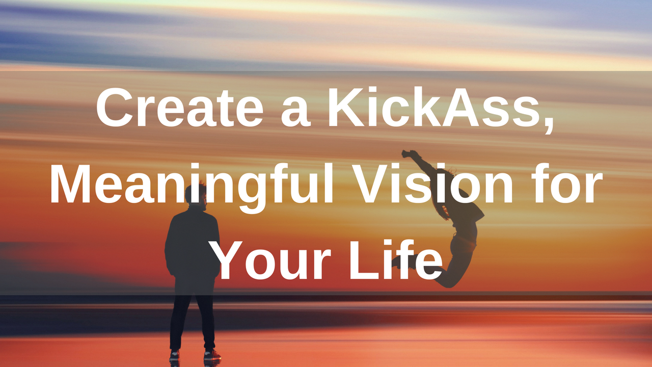 Wh5eevjnrugahnyq66sd create a kickass meaningful vision for your life cover page