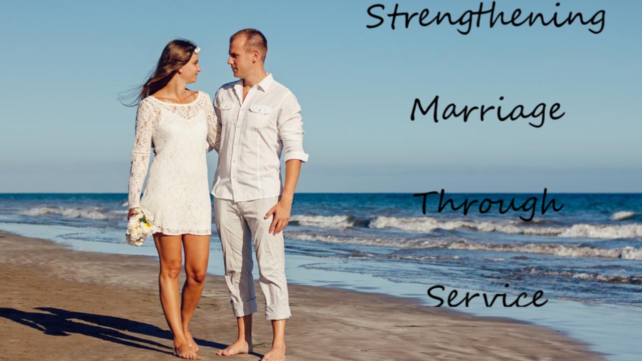 Fzfbkt0rrguq3dqt1z7p strengthening marriage through service 1280x720