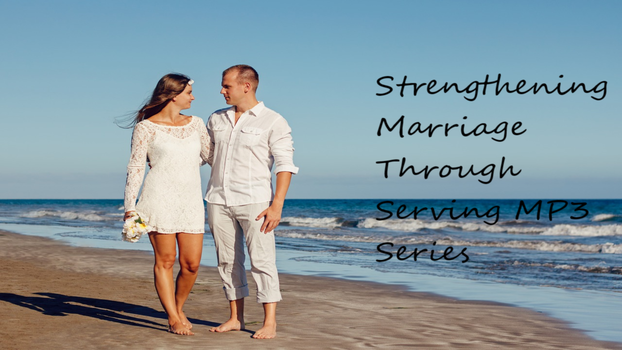Hrpnmhgzqvyesa6rqqcw strengthening marriage through service mp3 series
