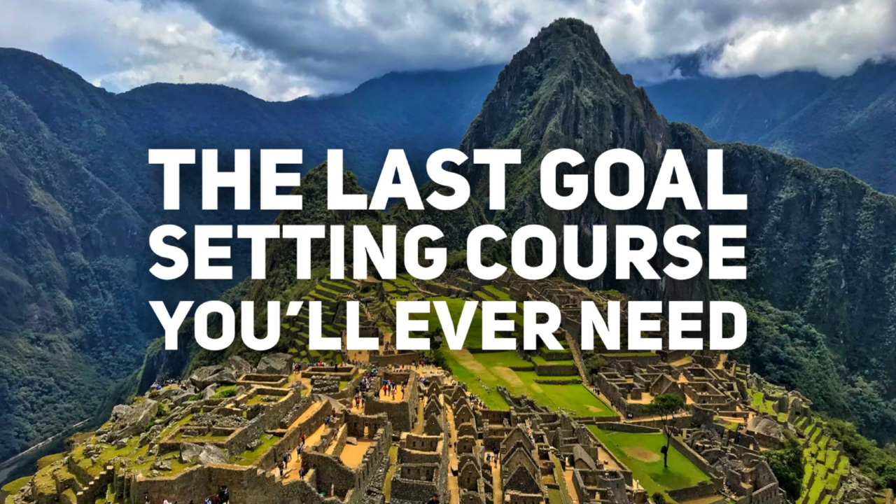 Uorqhr8xrma0ug5kzlfw the last goal setting course you ll ever need