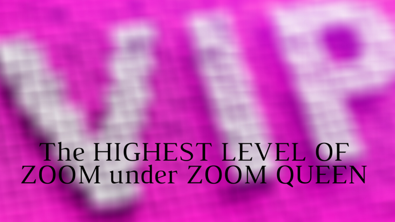 Srve6pw8qyycdtotq7l5 copy of the highest level of zoom under zoom queen without logo