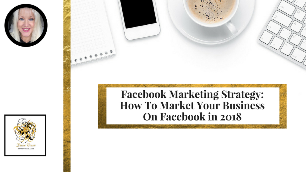 Gwhynknquqqqakwnytsm facebook marketing strategy how to market your business on facebook in 2018