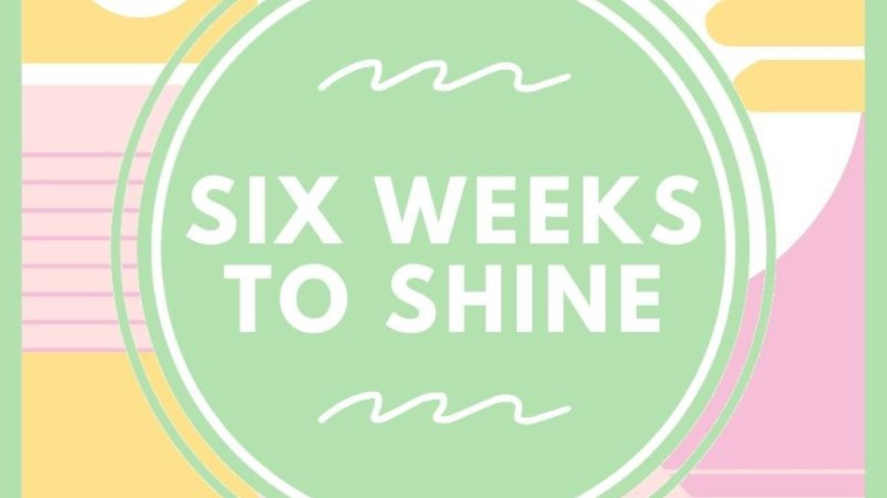 Bhonnctytjot7lk8xczt six weeks to shine