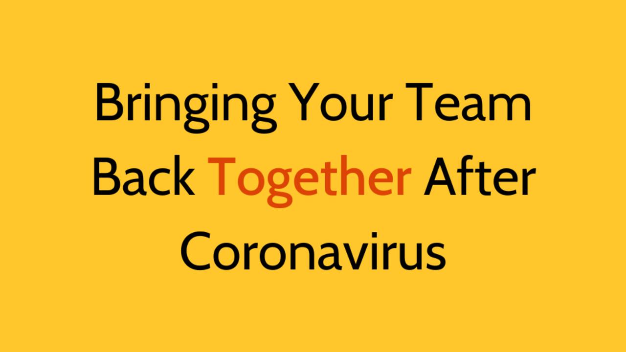 Ndtf7u6urcmhbe2yosvh bringing your team back together after coronavirus