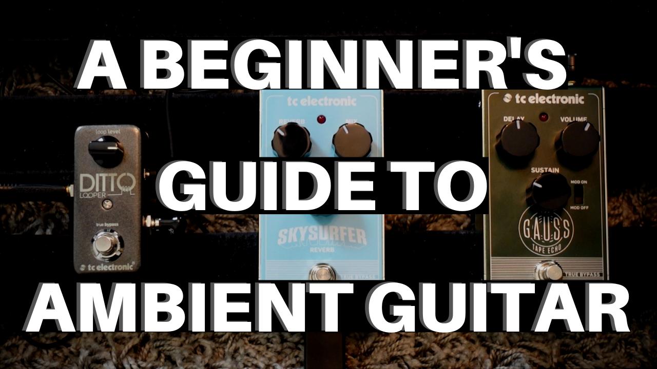 Uiqtablqqqeqr7aybqgz a beginner s guide to ambient guitar