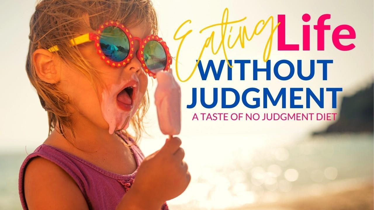 S57f7qtks2ytgwoey6vw eating life without judgment