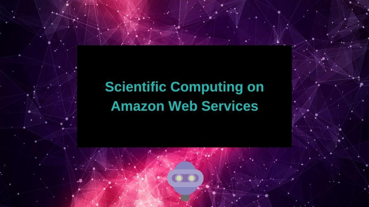 Mknjhrucsjwvxfsqkrsi scientific computing on amazon web services 1