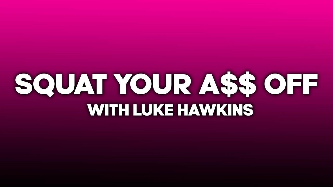 Uudrqfvittaxnmsjpgoc squat your a off with luke hawkins3