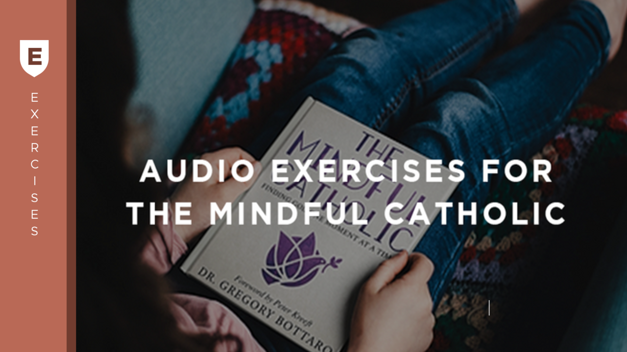 Oqzhxkoaq4gtqgbxxhsw audio exercises mindful catholic