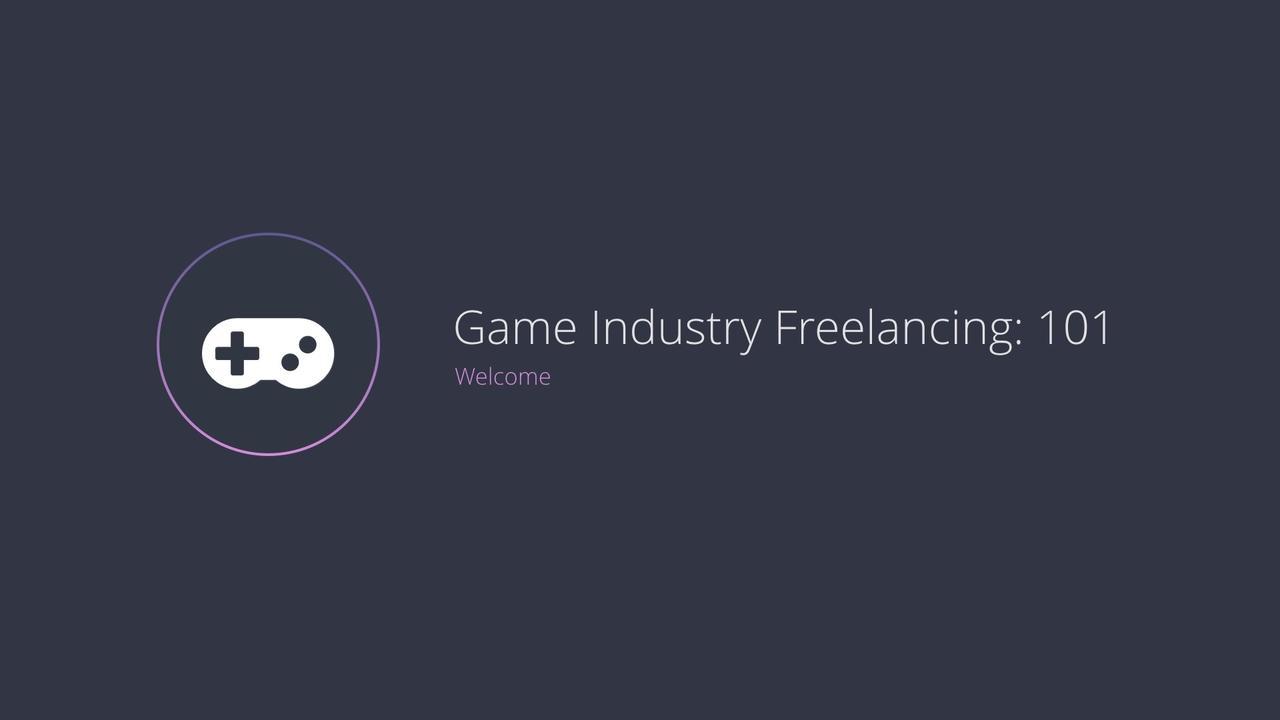 Kdapsb8fsu6bbqomepzk game industry freelancing 101   welcome.001