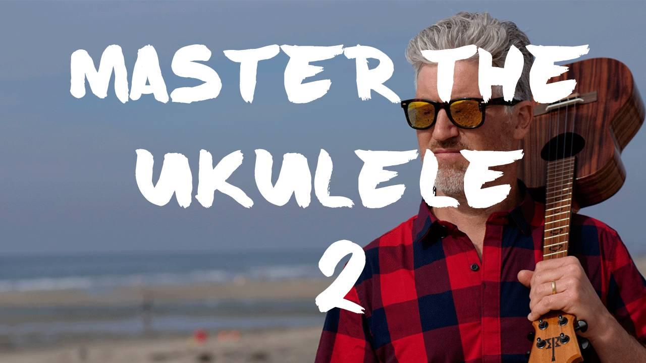 Master The Ukulele Level 2