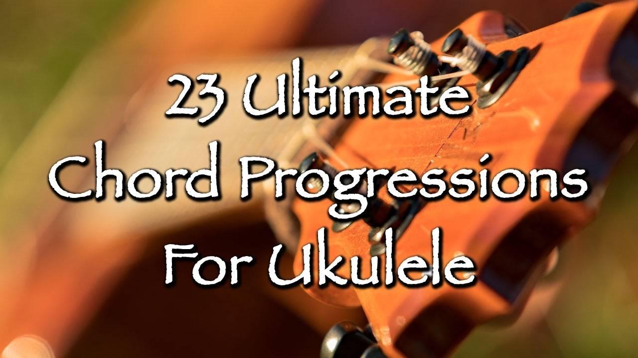 Lesson 3 - 23 Ultimate Chord Progressions For Ukulele
