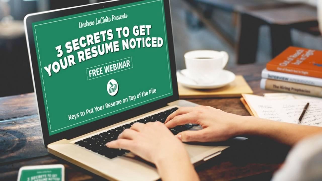 FREE Webinar 3 Secrets to Get Your Resume Noticed