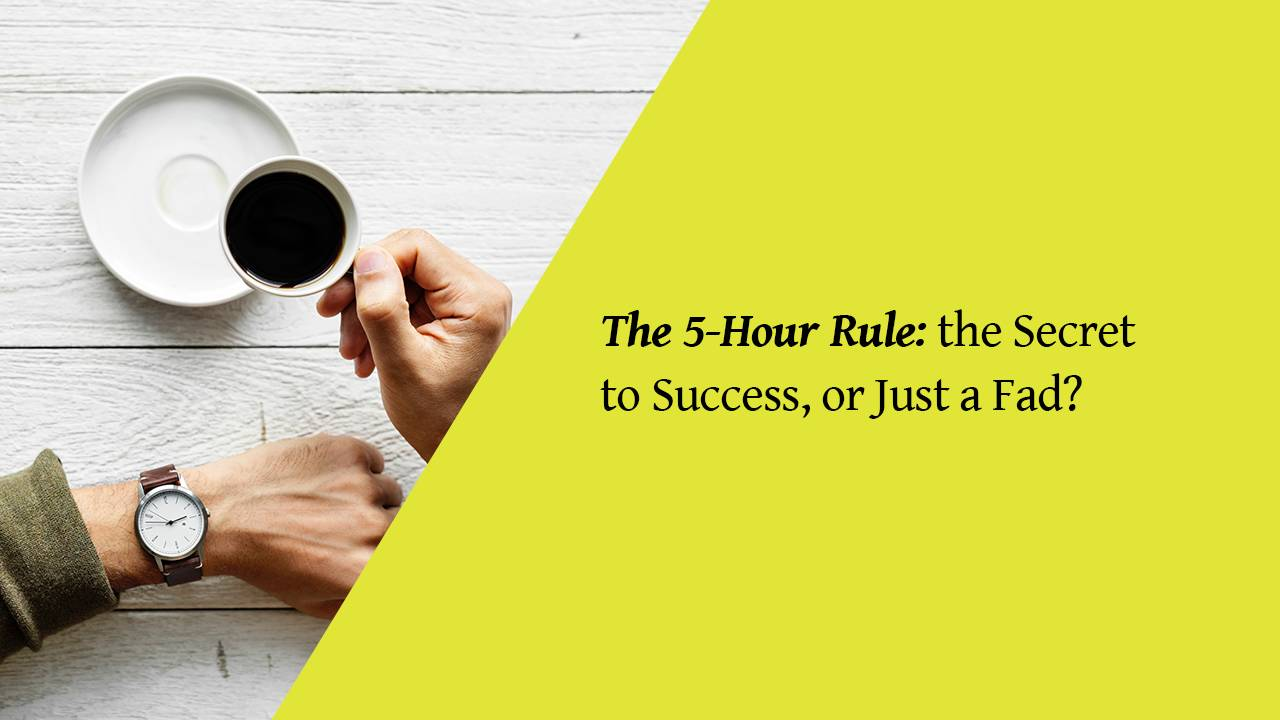 The 5-Hour Rule: the Secret to Success, or Just a Fad?