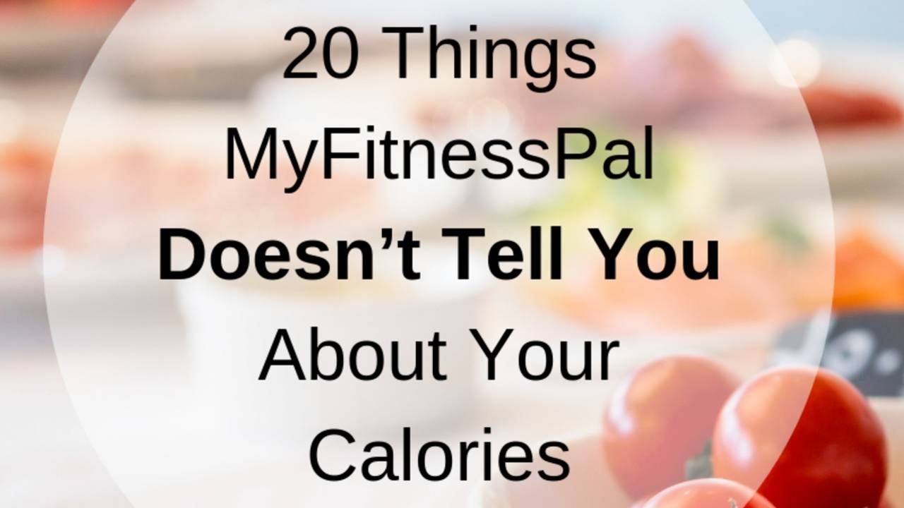 20 Things MyFitnessPal Doesn't Tell You About Your Calories