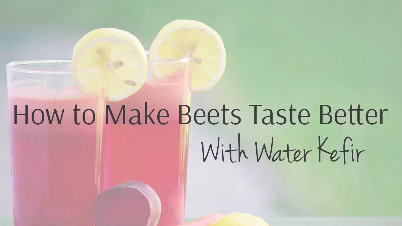 How To Make Beets Taste Better With Water Kefir Beet Kvass-8401