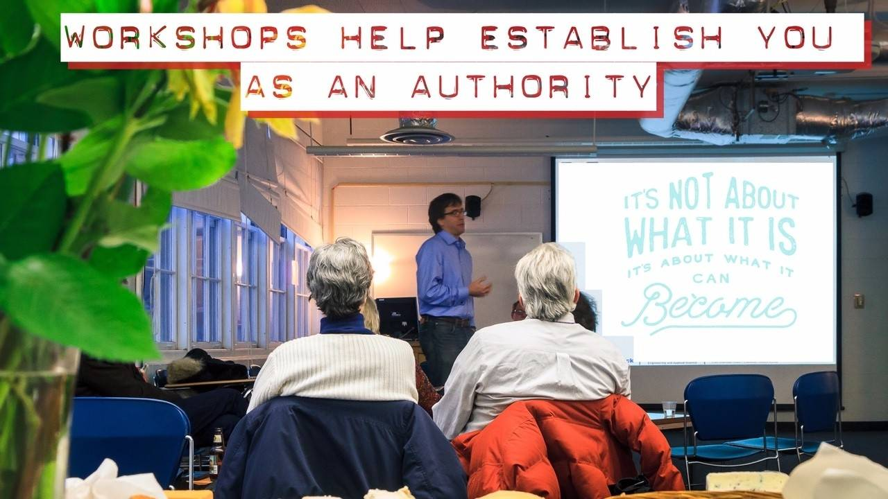 Workshops help establish you as an authority