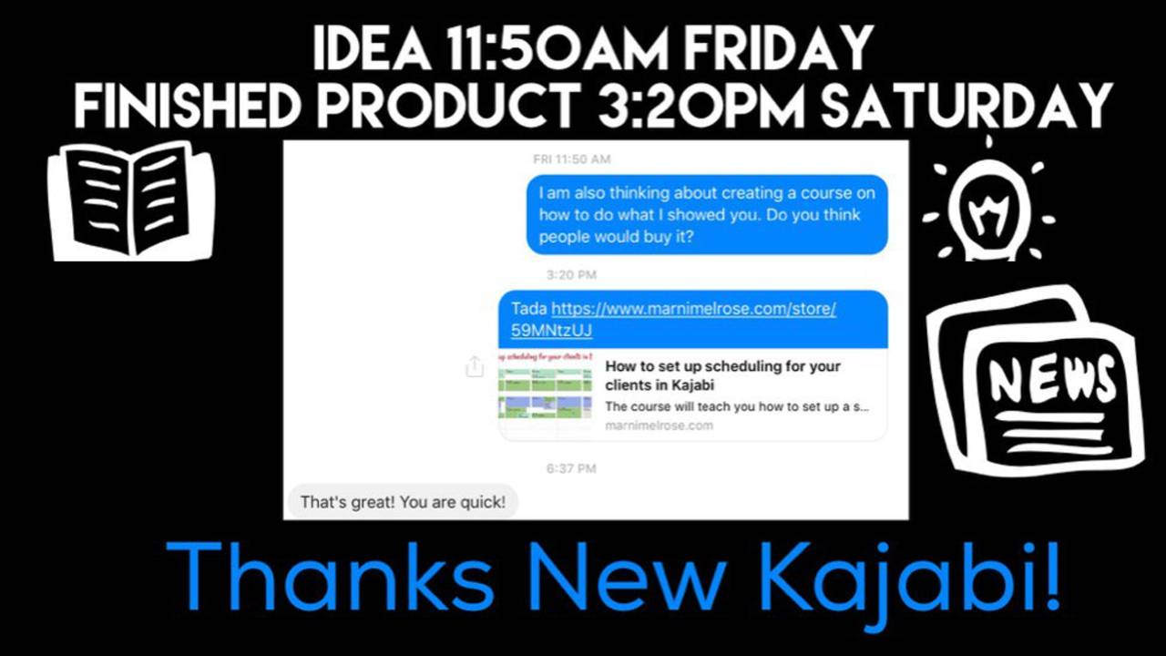 You can have an idea on Friday and a product by Saturday