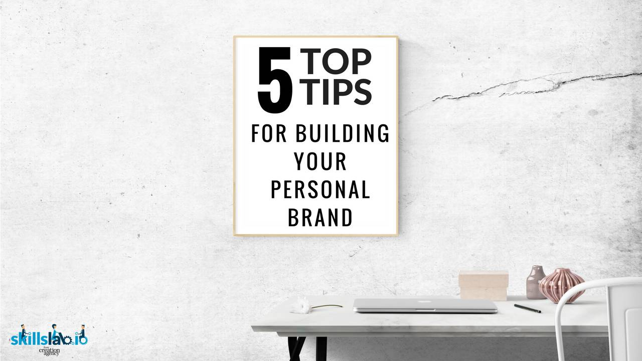 5 Top Tips for Building Your Personal Brand