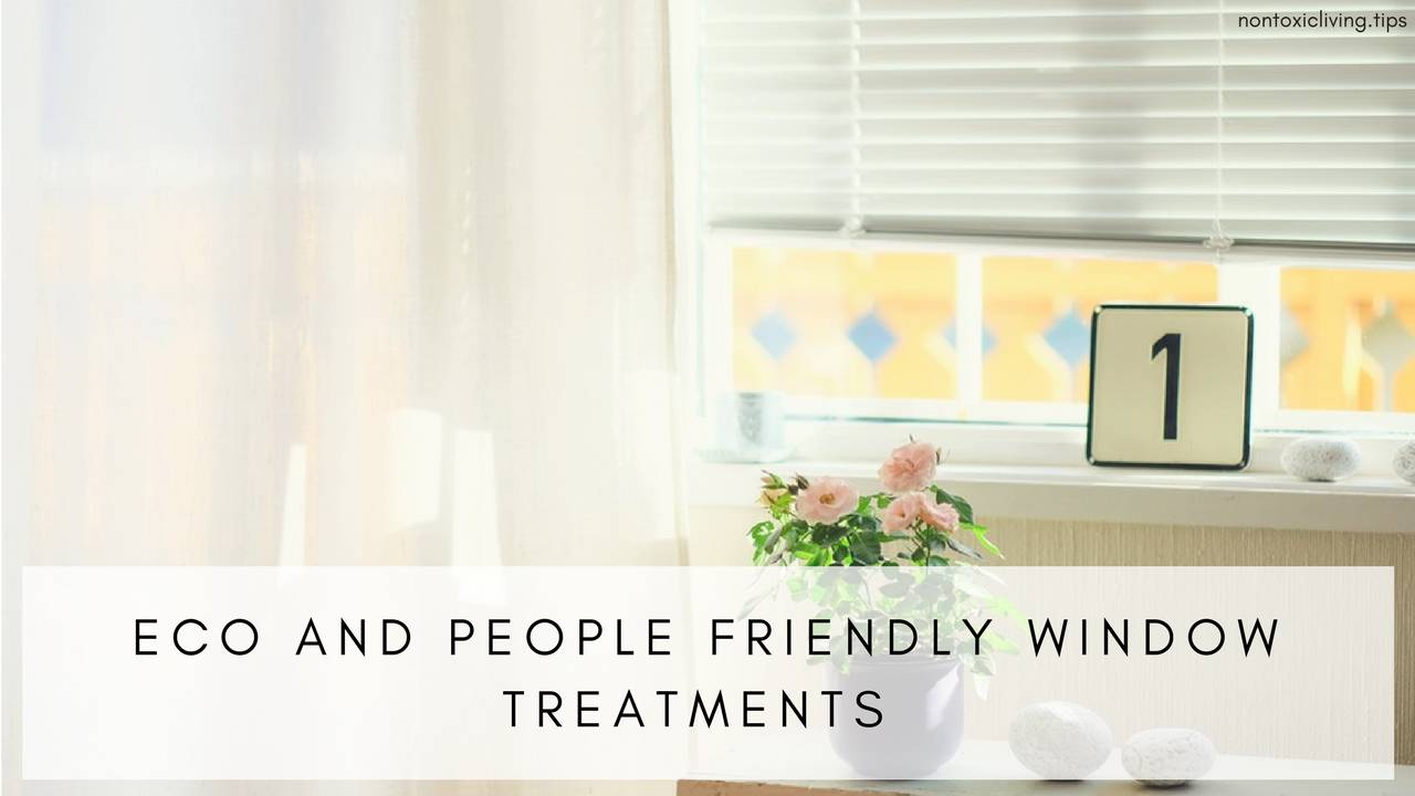 Eco And People Friendly Window Treatments Non Toxic