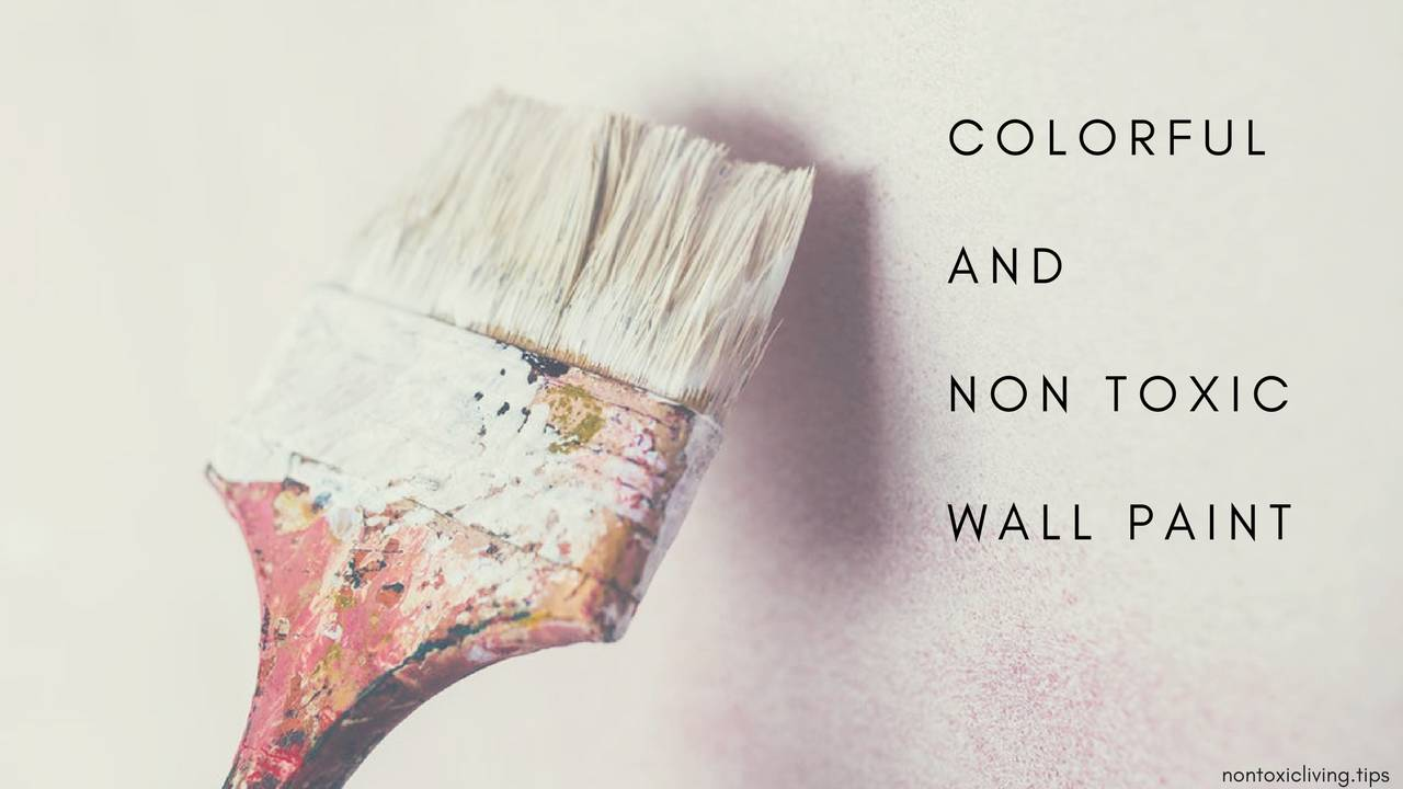 Colorful And Non Toxic Wall Paint Nontoxic Living