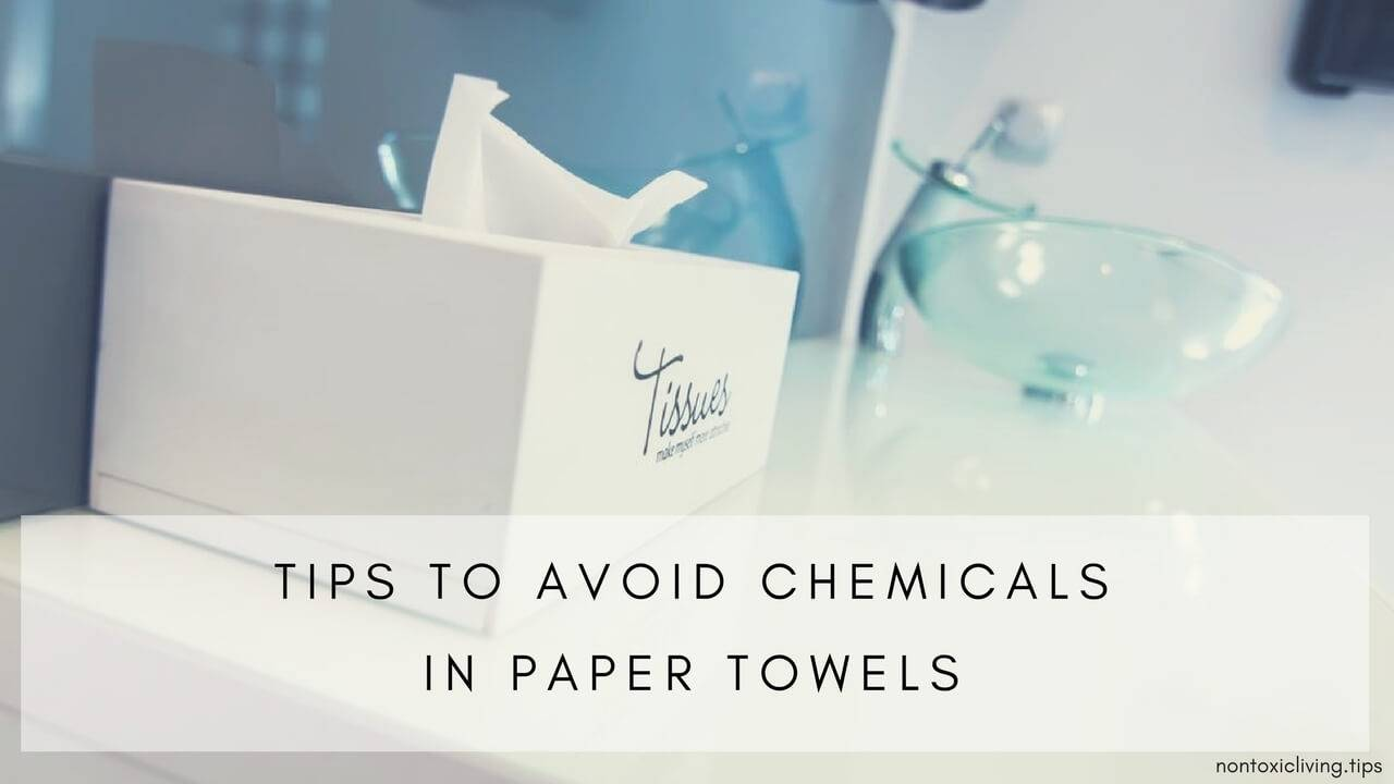 chemicals in paper towels  are there nontoxic alternatives