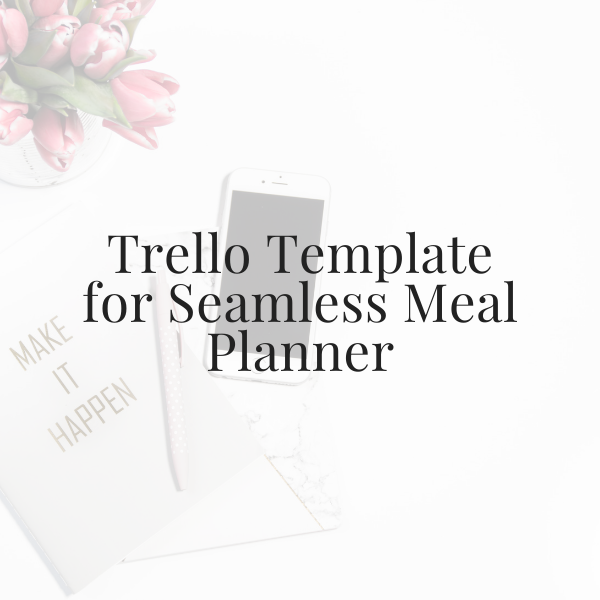 Seamless Meal Planner on Trello