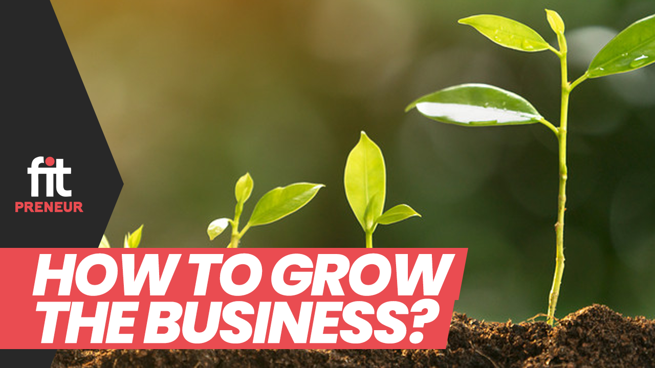 How to Grow the Business?