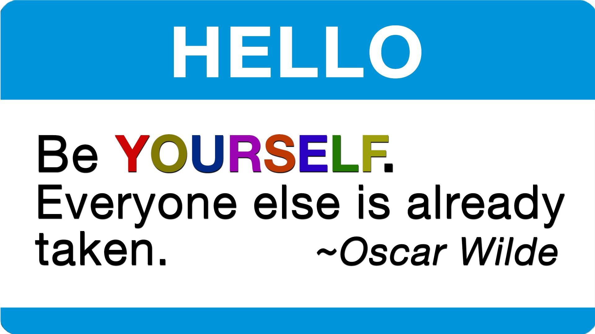Oscar Wilde Quote - Be Yourself. Everyone else is already taken.