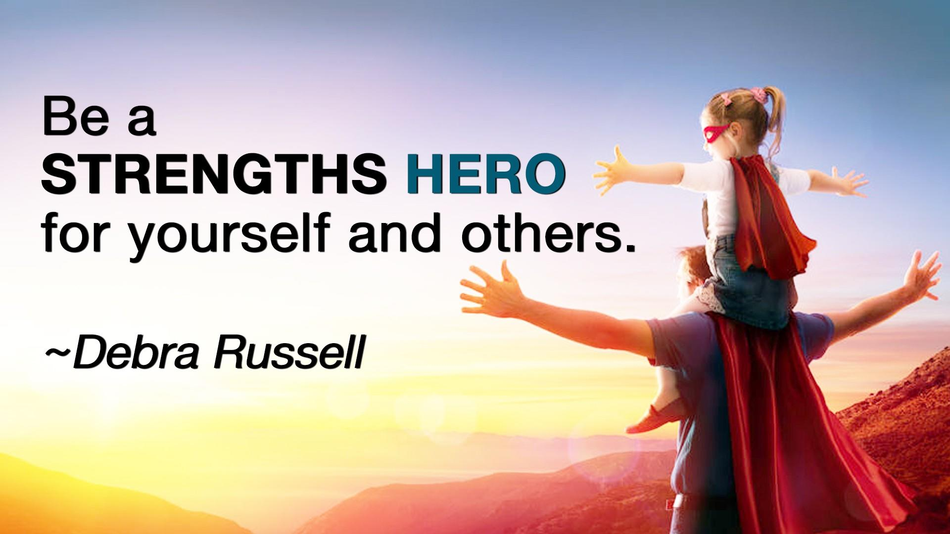 Debra Russell quote - Be a Strengths Hero for yourself and others.