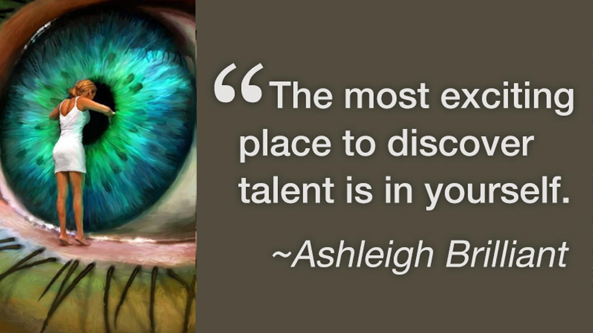 Ashleigh Brilliant Quote - The most exciting place to discover talent is in yourself