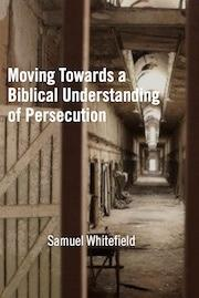 Moving Towards a Biblical Understanding of Persecution
