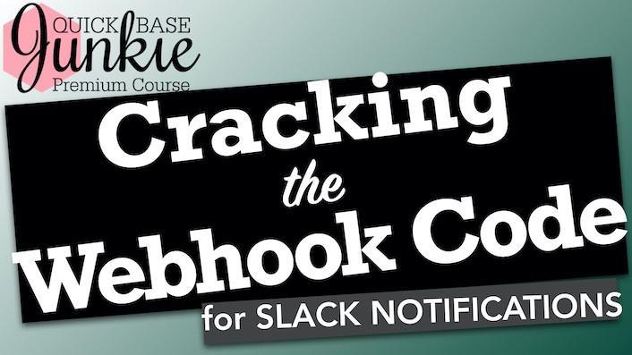 Quick Base Junkie Cracking the Webhook Code for Slack Notifications