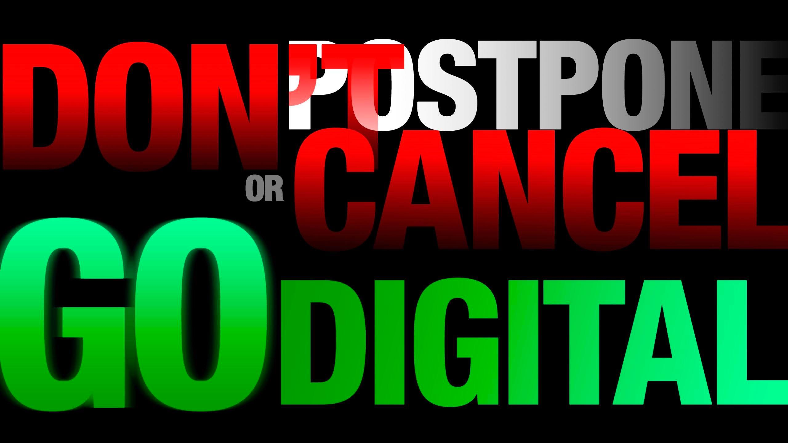 Don't postpone or cancel… go digital!