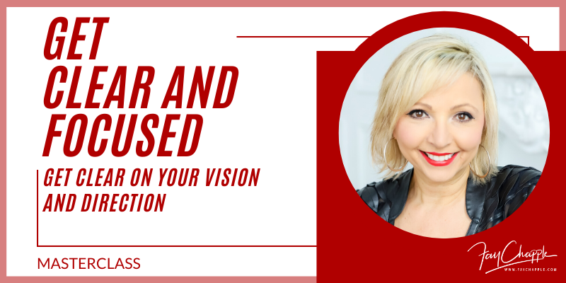 Get Clear and Focused with fay chapple