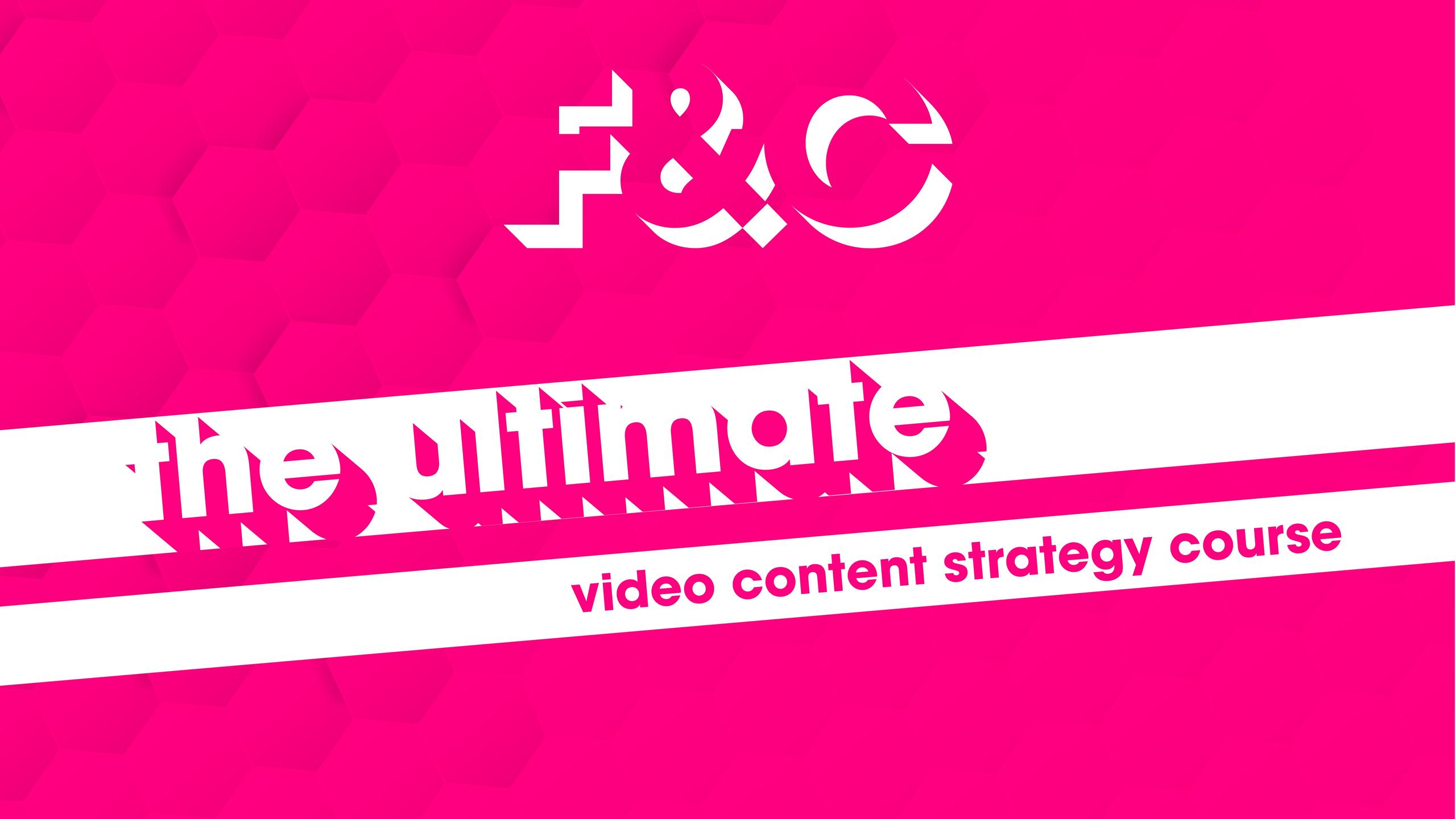 The ultimate video content strategy course - Video Content Strategy Services - Film and Content - F&C