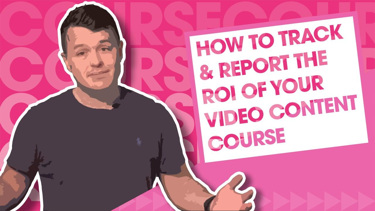 How to track and report on the ROI of your video content - Video Content Strategy Services - Film and Content - F&C