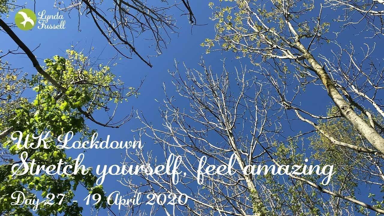 Stretch yourslef, feel amazing - Day 27: UK Lockdown